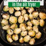 baked brussels sprouts in the air fryer basket